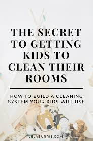 The Secret To Getting Kids To Clean Their Room Organized Ish By Lela Burris