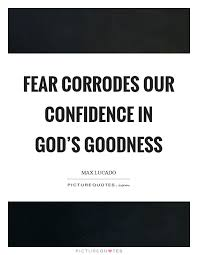 fear corrodes our confidence in god s goodness picture quotes