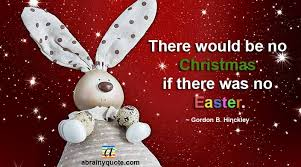 gordon b hinckley quotes on easter and christmas abrainyquote