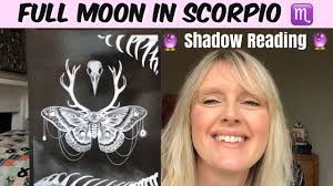 Full Moon in Scorpio ? Shadow Reading? May 2020 - Listen if you ...