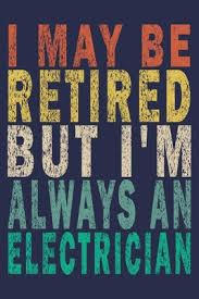 i may be retired but i m always an