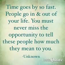 time goes by so fast people go in and out of your life you must