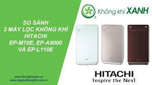 So sánh 3 máy lọc không khí và tạo ẩm Hitachi EP M70E, EP A9000 và EP L110E  - YouTube