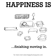happiness is finishing moving in anyone who has experienced a