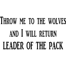 Throw Me To The Wolves And I Will Come Back Leader Of The Pack Leadership Motivational Vinyl Wall Decal By Scripture Wall Art 11 X22 Black Office Decor Walmart Com Walmart Com