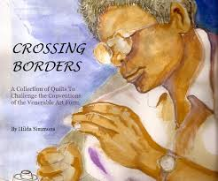 CROSSING BORDERS A Collection of Quilts To Challenge the Conventions of the  Venerable Art Form By Hilda Simmons by Hilda Simmons | Blurb Books