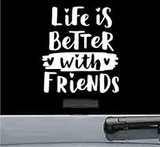 Amazon Com Life Is Better With Friends Vinyl Decal Sticker White Automotive