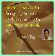 yoga quotes of amit ray be like a flower let the beauty