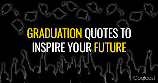graduation quotes to inspire your future goalcast