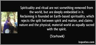 spirituality and ritual are not something removed from the world