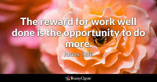 Jonas Salk - The reward for work well done is the...