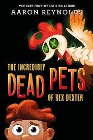 The Incredibly Dead Pets Of Rex Dexter : Aaron Reynolds : 9781368051835