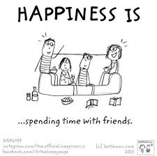 happiness is spending time friends when they let you