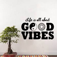 Life Is All About Good Vibes Vinyl Wall Decal Stickers Home Decor Diy Art Mural Removable Wall Sticker For Decoration Wl1697 Wall Stickers Aliexpress