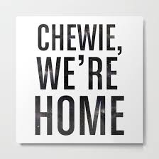 chewie we re home galactic metal print by all is one print