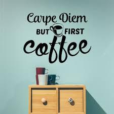 Coffee Wall Decal Carpe Diem But First Coffee Kitchen