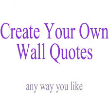 create your own wall quote your custom design sticker