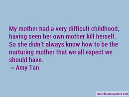 quotes about difficult childhood top difficult childhood