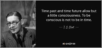 t s eliot quote time past and time future allow but a little