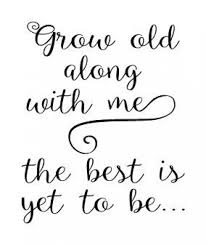 Grow Old Along With Me The Best Is Yet To Be Vinyl Wall Decal Weddingquotes Congrats Wedding Quotes In 2020 Married Quotes Quotes Image Quotes