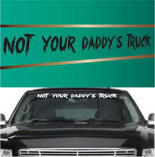 Not Your Daddy S Truck Custom Auto Window Decal Topchoicedecals