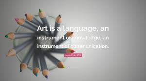 """jean dubuffet quote """"art is a language an instrument of"""
