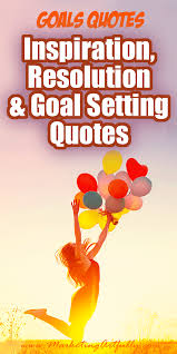 goals quotes inspirational resolution and goal setting