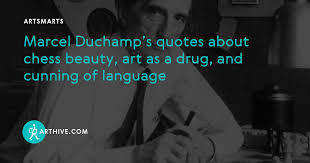 marcel duchamp s quotes about chess beauty art as a drug and