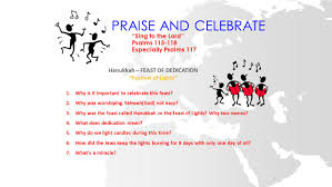 "PRAISE AND CELEBRATE ""Sing to the Lord"" Psalms Especially Psalms 117  Hanukkah – FEAST OF DEDICATION ""Festival of Lights"" 1.Why is it important.  - ppt download"