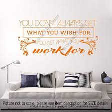 Amazon Com You Don T Always Get What You Wish For You Get What You Work For Inspirational Quote Removable Vinyl Wall Art Stickers Motivational Wall Art Decals Study School Office Nursery Home Decor