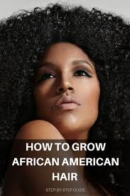 steps for growing african american hair