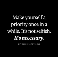 make yourself a priority once in a while it s not selfish it s