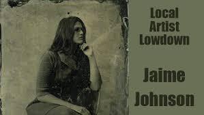 Local Artist Lowdown: Jaime Johnson