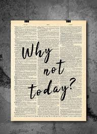 why not today quote home decor inspirational quotes vintage