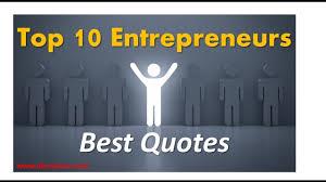 top entrepreneurs best quotes successful entrepreneurs best