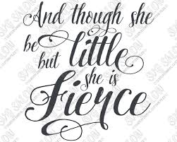 And Though She Be But Little She Is Fierce Onesie Or Shirt Decal Cutting File In