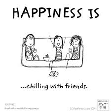 happiness is chilling friends happy quotes happy