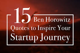 ben horowitz quotes to inspire your startup journey