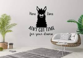 Amazon Com Wall Sticker Mama Llama Ain T Got Time For Your Drama Animal Cute Vinyl Mural Decal Art Decor Eh2442 Handmade