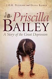 Priscilla Bailey: A Story of the Great Depression: Peterson, J.D.R.,  Reimer, Diana: 9781440139277: Amazon.com: Books