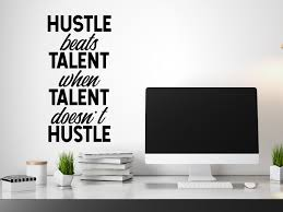 Hustle Beats Talent When Talent Doesn T Hustle Home Office Wall Decal Story Of Home Decals