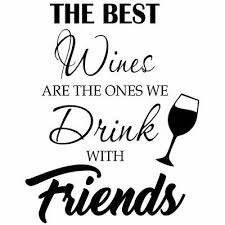 Winston Porter The Best Wines Are The Ones We Drink With Friends Wall Decal Wayfair In 2020 Wine Cooler Wines Drinks