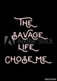 life chose me savage wallpaper e