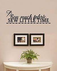 Amazon Com Sew Much Fabric Sew Little Time Vinyl Wall Art Decal Sticker Home Kitchen