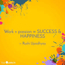 work passion success quotes writings by rushi upadhyay