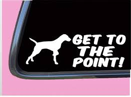 Amazon Com Vizsla Get To The Point Tp 539 Vinyl 8 Decal Sticker Bird Dog Pointer Vest Handmade