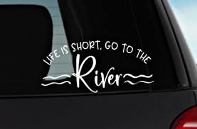 Life Is Short Go To The River Vinyl Decal River Decal Decal Etsy