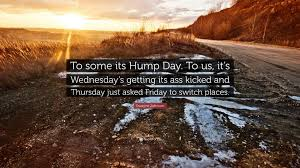 """dwayne johnson quote """"to some its hump day to us it s"""
