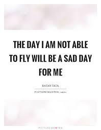 the day i am not able to fly will be a sad day for me picture quotes