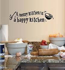 Amazon Com A Messy Kitchen Is A Happy Kitchen Wall Decal 8 X 28 Home Kitchen